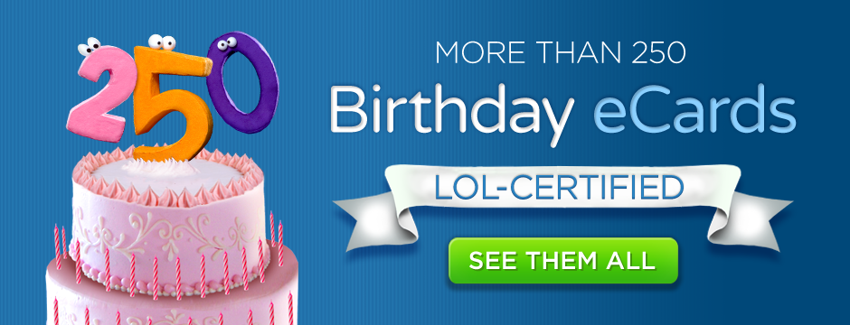 More than 250 Birthday eCards LOL-CERTIFIED